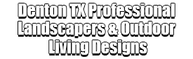 Denton TX Professional Landscapers & Outdoor Living Designs Logo-We offer Landscape Design, Outdoor Patios & Pergolas, Outdoor Living Spaces, Stonescapes, Residential & Commercial Landscaping, Irrigation Installation & Repairs, Drainage Systems, Landscape Lighting, Outdoor Living Spaces, Tree Service, Lawn Service, and more.